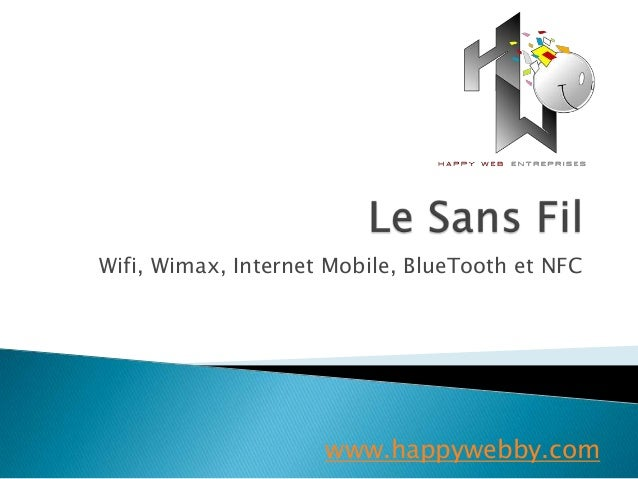 Wifi, Wimax, Internet Mobile, BlueTooth et NFC                     www.happywebby.com