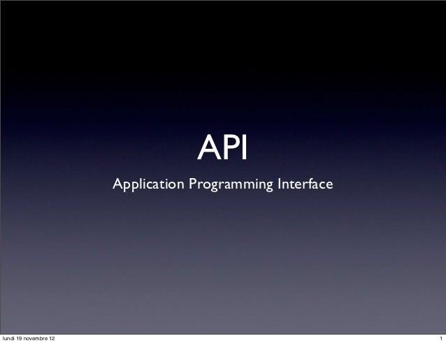 API                       Application Programming Interfacelundi 19 novembre 12                                       1