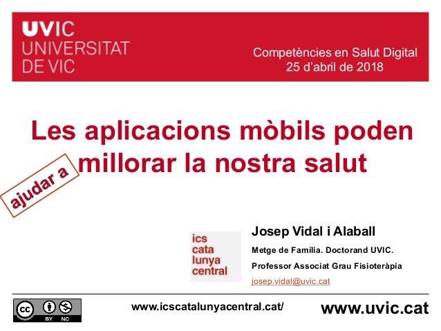 www.uvic.cat Josep Vidal i Alaball Metge de Família. Doctorand UVIC. Professor Associat Grau Fisioteràpia josep.vidal@uvic...