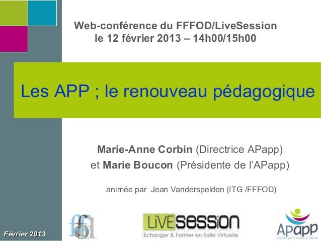 Web-conférence du FFFOD/LiveSession                  le 12 février 2013 – 14h00/15h00    Les APP ; le renouveau pédagogiqu...