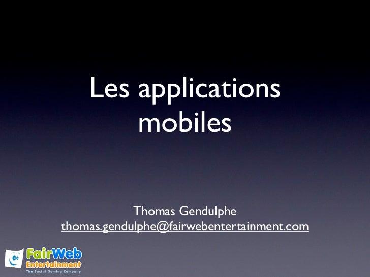 Les applications        mobiles            Thomas Gendulphethomas.gendulphe@fairwebentertainment.com