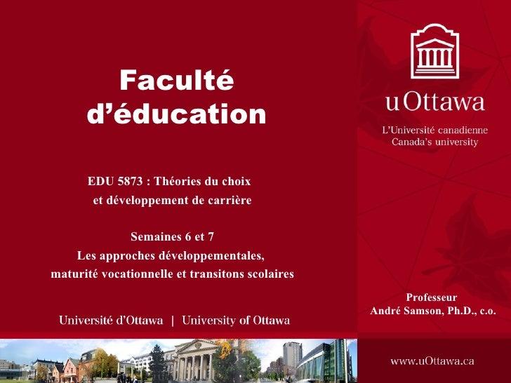 Faculté      d'éducation      EDU 5873 : Théories du choix       et développement de carrière              Semaines 6 et 7...