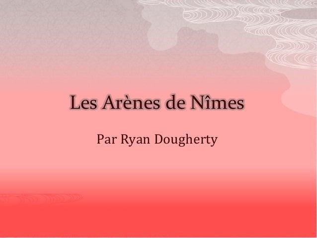 Les Arènes de Nîmes Par Ryan Dougherty