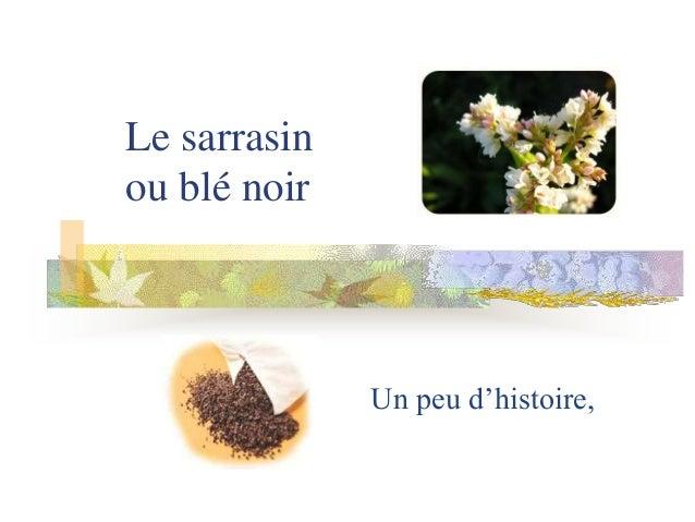 Le sarrasin ou blé noir Un peu d'histoire,