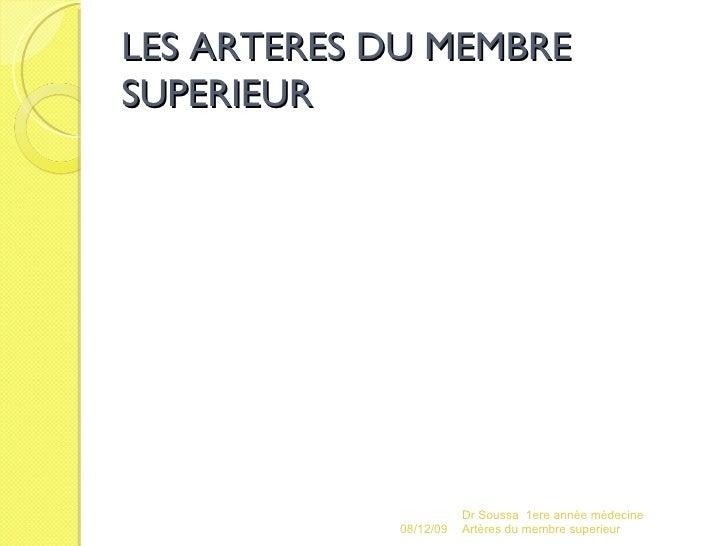 LES ARTERES DU MEMBRE SUPERIEUR 08/06/09 Dr Soussa  1ere année médecine  Artères du membre superieur
