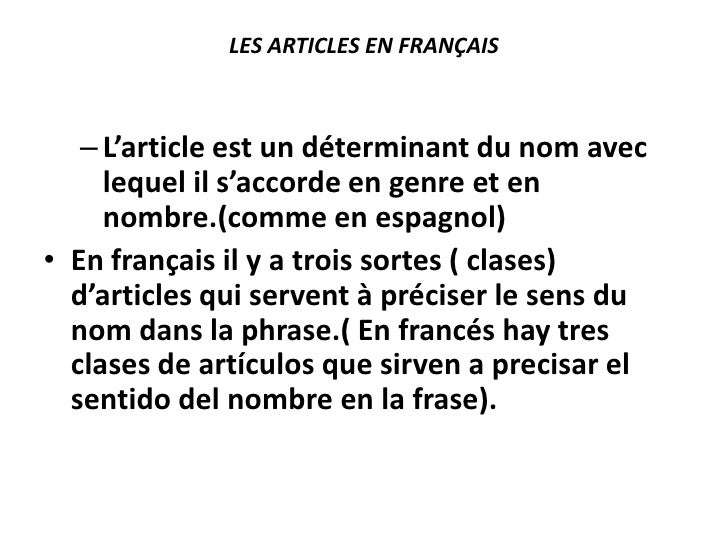 LES ARTICLES EN FRANÇAIS   – L'article est un déterminant du nom avec     lequel il s'accorde en genre et en     nombre.(c...