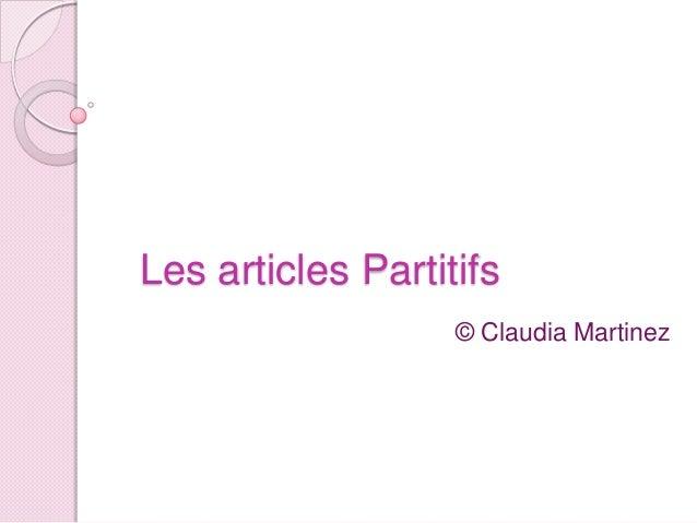 Les articles Partitifs                   © Claudia Martinez