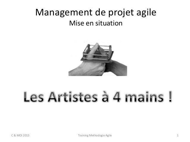 Management de projet agile Mise en situation  C & MOI 2013  Training Methodogie Agile  1