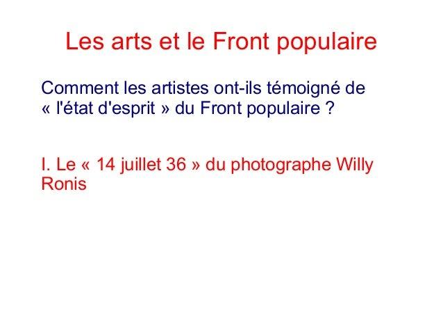 Les arts et le Front populaire Comment les artistes ont-ils témoigné de « l'état d'esprit » du Front populaire ? I. Le « 1...