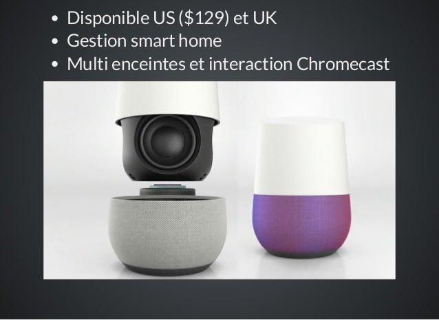 Disponible US ($129) et UK Gestion smart home Multi enceintes et interaction Chromecast