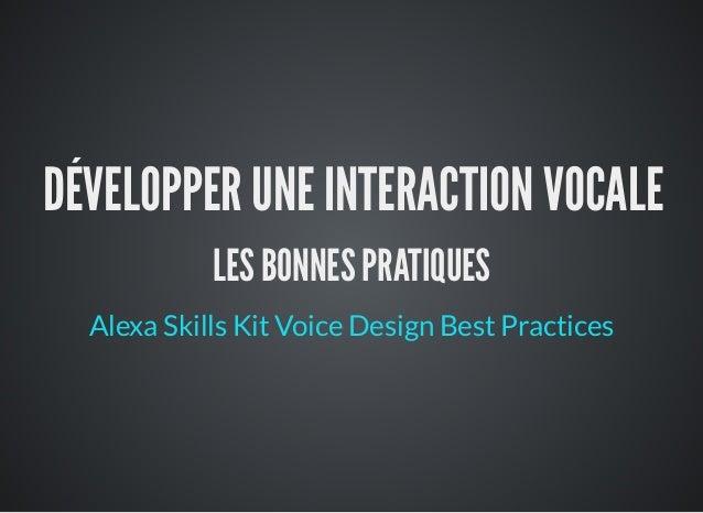 DÉVELOPPER UNE INTERACTION VOCALE LES BONNES PRATIQUES Alexa Skills Kit Voice Design Best Practices