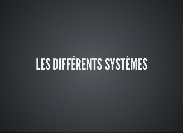 LES DIFFÉRENTS SYSTÈMES