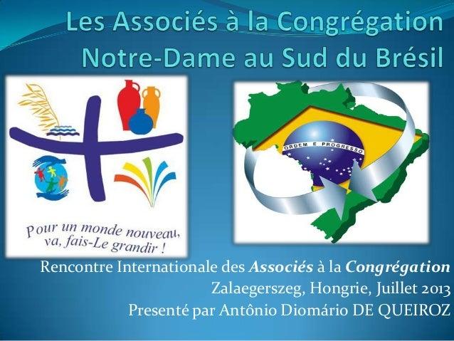 Rencontre Internationale des Associés à la Congrégation Zalaegerszeg, Hongrie, Juillet 2013 Presenté par Antônio Diomário ...