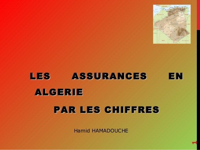 LES  ASSURANCES  EN  ALGERIE PAR LES CHIFFRES  1  Hamid HAMADOUCHE