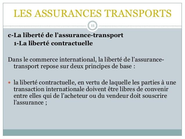 LES ASSURANCES TRANSPORTS 11 c-La liberté de l'assurance-transport 1-La liberté contractuelle Dans le commerce internation...