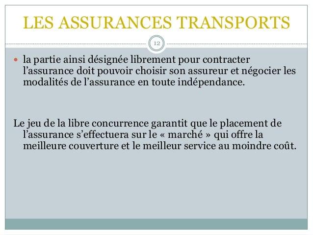 LES ASSURANCES TRANSPORTS 12  la partie ainsi désignée librement pour contracter l'assurance doit pouvoir choisir son ass...