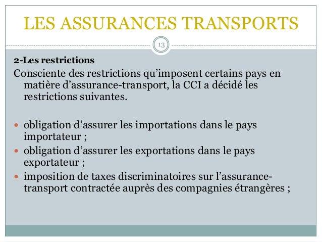 LES ASSURANCES TRANSPORTS 13 2-Les restrictions Consciente des restrictions qu'imposent certains pays en matière d'assuran...