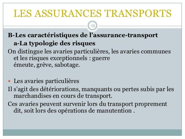 LES ASSURANCES TRANSPORTS 15 B-Les caractéristiques de l'assurance-transport a-La typologie des risques On distingue les a...