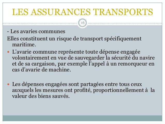 LES ASSURANCES TRANSPORTS 16 - Les avaries communes Elles constituent un risque de transport spécifiquement maritime.  L'...