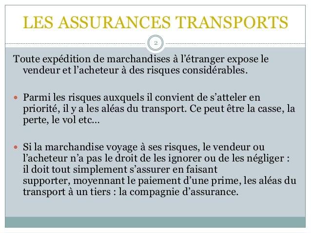 LES ASSURANCES TRANSPORTS 2 Toute expédition de marchandises à l'étranger expose le vendeur et l'acheteur à des risques co...