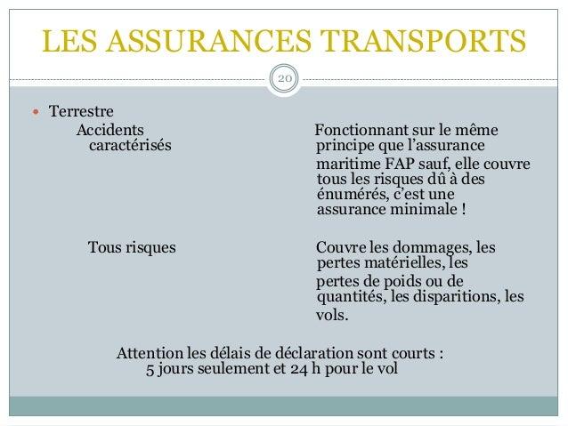 LES ASSURANCES TRANSPORTS 20  Terrestre Accidents Fonctionnant sur le même caractérisés principe que l'assurance maritime...