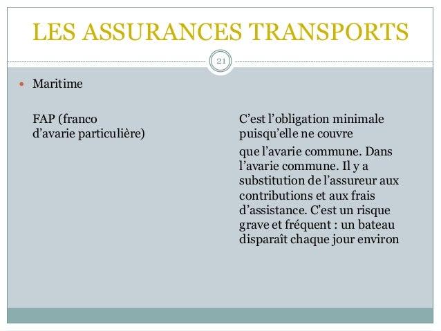 LES ASSURANCES TRANSPORTS 21  Maritime FAP (franco C'est l'obligation minimale d'avarie particulière) puisqu'elle ne couv...