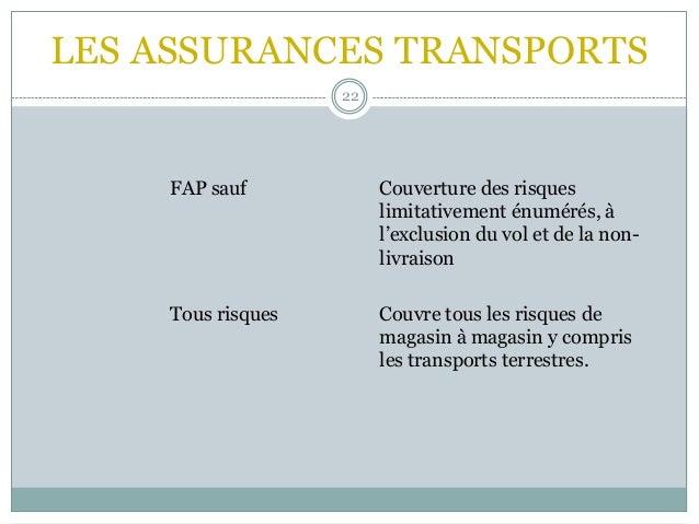 LES ASSURANCES TRANSPORTS 22 FAP sauf Couverture des risques limitativement énumérés, à l'exclusion du vol et de la non- l...