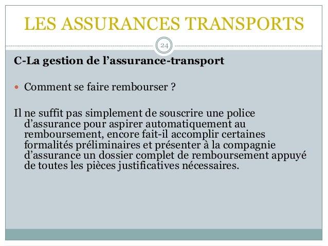 LES ASSURANCES TRANSPORTS 24 C-La gestion de l'assurance-transport  Comment se faire rembourser ? Il ne suffit pas simple...