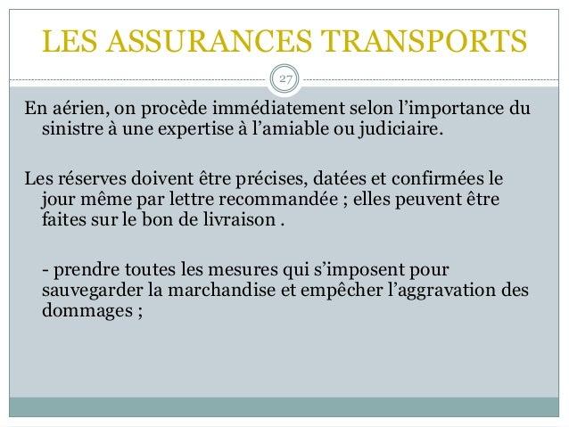 LES ASSURANCES TRANSPORTS 27 En aérien, on procède immédiatement selon l'importance du sinistre à une expertise à l'amiabl...