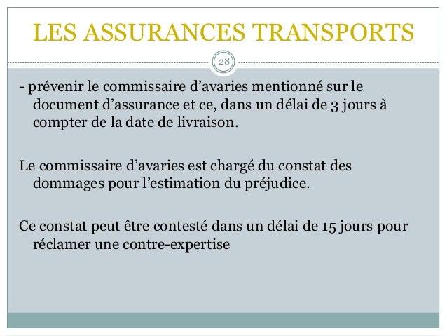 LES ASSURANCES TRANSPORTS 28 - prévenir le commissaire d'avaries mentionné sur le document d'assurance et ce, dans un déla...