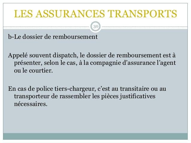 LES ASSURANCES TRANSPORTS 30 b-Le dossier de remboursement Appelé souvent dispatch, le dossier de remboursement est à prés...