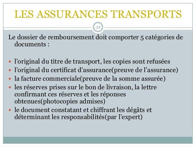 LES ASSURANCES TRANSPORTS 31 Le dossier de remboursement doit comporter 5 catégories de documents :  l'original du titre ...