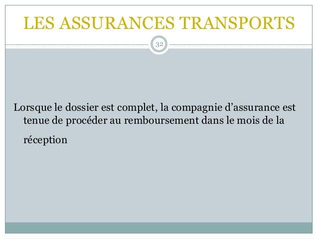 LES ASSURANCES TRANSPORTS 32 Lorsque le dossier est complet, la compagnie d'assurance est tenue de procéder au rembourseme...