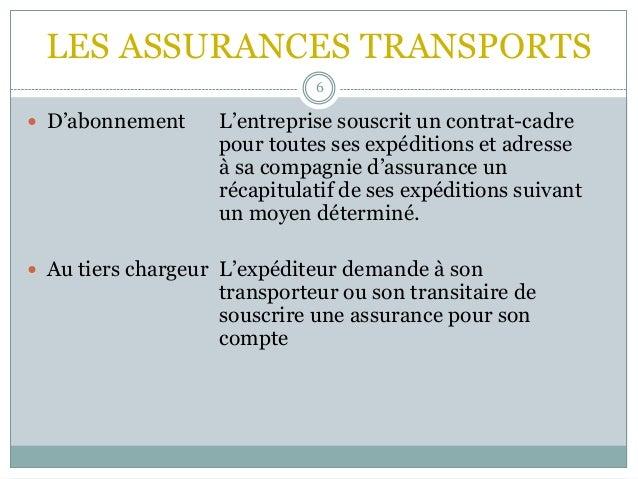 LES ASSURANCES TRANSPORTS 6  D'abonnement L'entreprise souscrit un contrat-cadre pour toutes ses expéditions et adresse à...