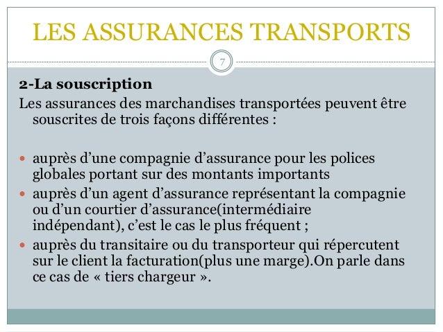 LES ASSURANCES TRANSPORTS 7 2-La souscription Les assurances des marchandises transportées peuvent être souscrites de troi...