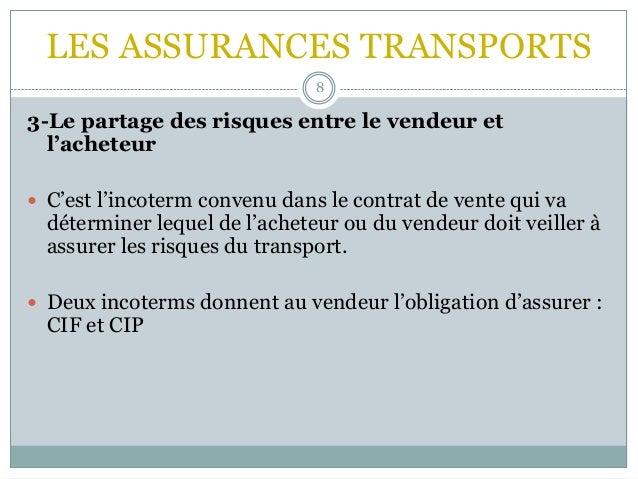 LES ASSURANCES TRANSPORTS 8 3-Le partage des risques entre le vendeur et l'acheteur  C'est l'incoterm convenu dans le con...