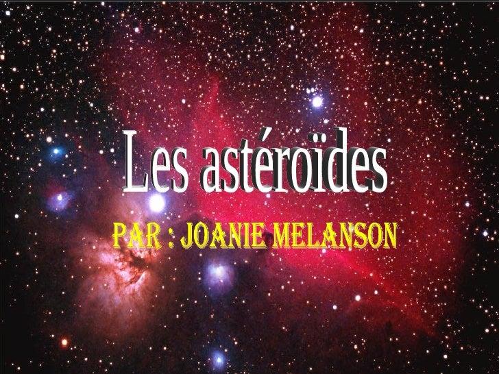 Les astéroïdes Par : Joanie Melanson