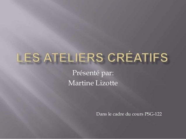 Présenté par:Martine Lizotte        Dans le cadre du cours PSG-122
