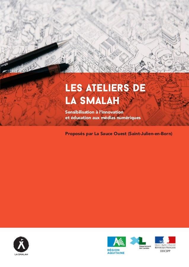 Les Ateliers de La Smalah Sensibilisation à l'innovation et éducation aux médias numériques Proposés par La Sauce Ouest (S...
