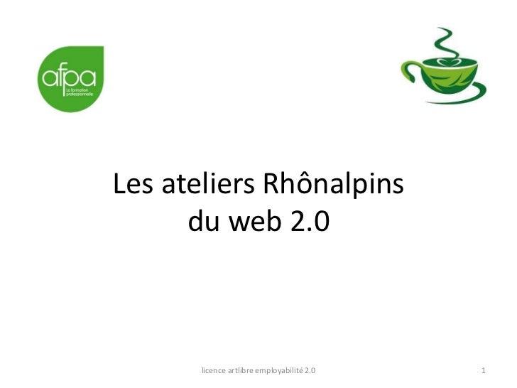 Les ateliers Rhônalpins      du web 2.0      licence artlibre employabilité 2.0   1