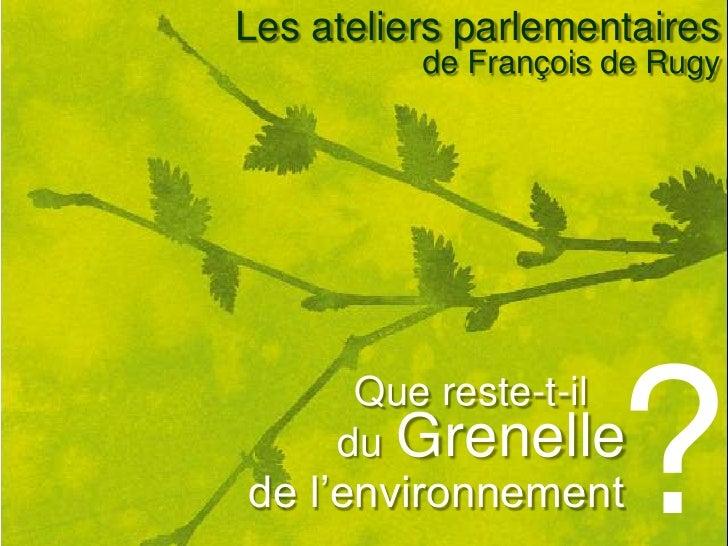 Les ateliers parlementaires<br />de François de Rugy<br />?<br />Que reste-t-il     duGrenellede l'environnement <br />