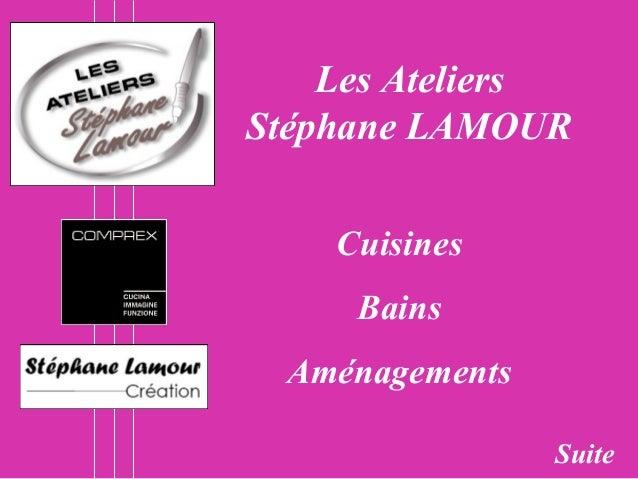Les AteliersStéphane LAMOUR    Cuisines     Bains Aménagements                Suite