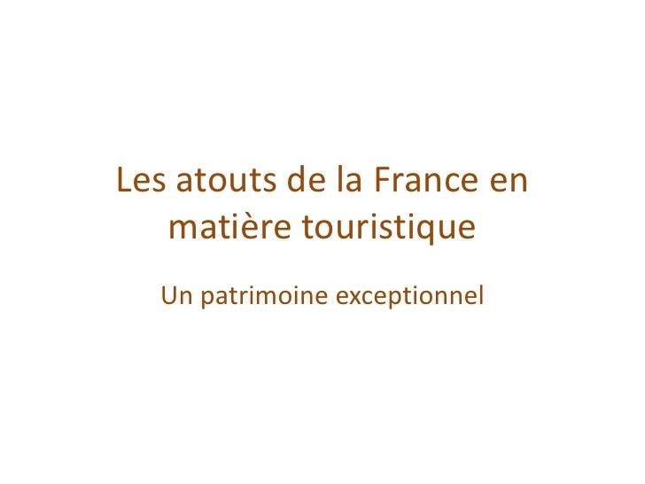 Les atouts de la France en matière touristique <br />Un patrimoine exceptionnel<br />