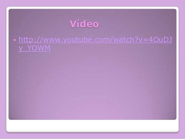 Vídeo   http://www.youtube.com/watch?v=4OuDJ y_YOWM