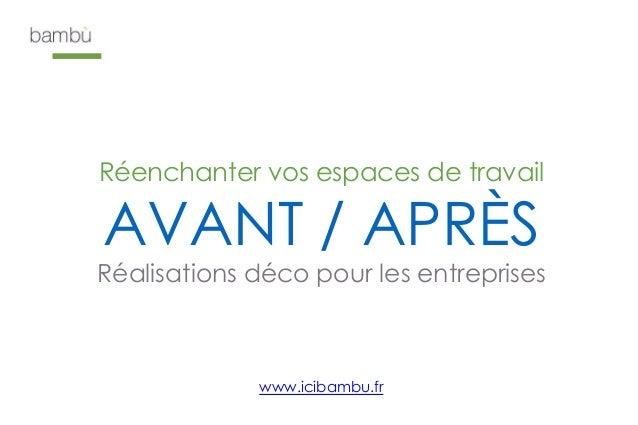 Réenchanter vos espaces de travail AVANT / APRÈS Réalisations déco pour les entreprises www.icibambu.fr