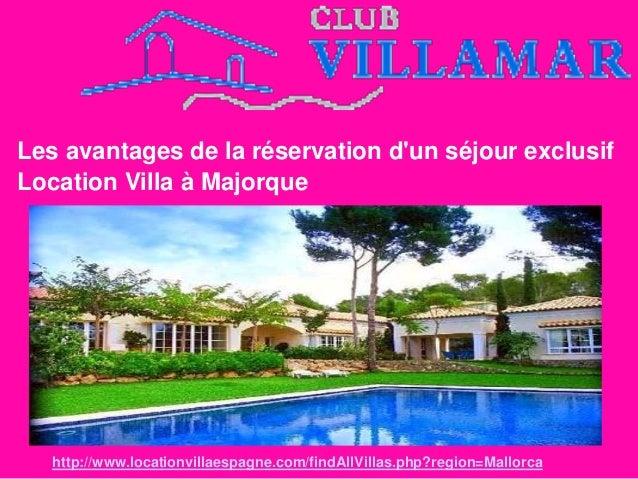 Les avantages de la réservation d'un séjour exclusif Location Villa à Majorque http://www.locationvillaespagne.com/findAll...