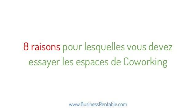 8 raisons pour lesquelles vous devez essayer les espaces de Coworking