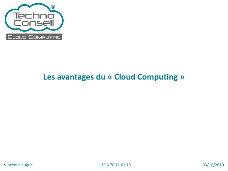 Les avantages du « Cloud Computing »<br />Vincent Hauguel<br />03/10/2010<br />+33 6 70 71 61 15<br />
