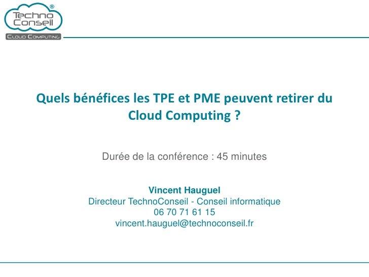 Quels bénéfices les TPE et PME peuvent retirer du               Cloud Computing ?           Durée de la conférence : 45 mi...