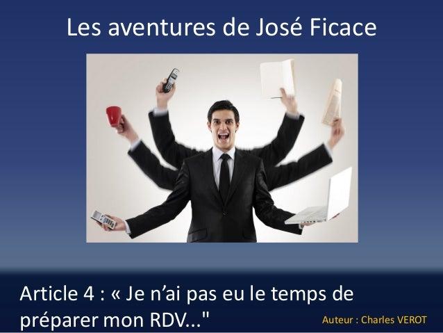 """Article 4 : «Je n'ai pas eu le temps de préparer mon RDV...""""  Les aventures de José Ficace  Auteur : Charles VEROT"""